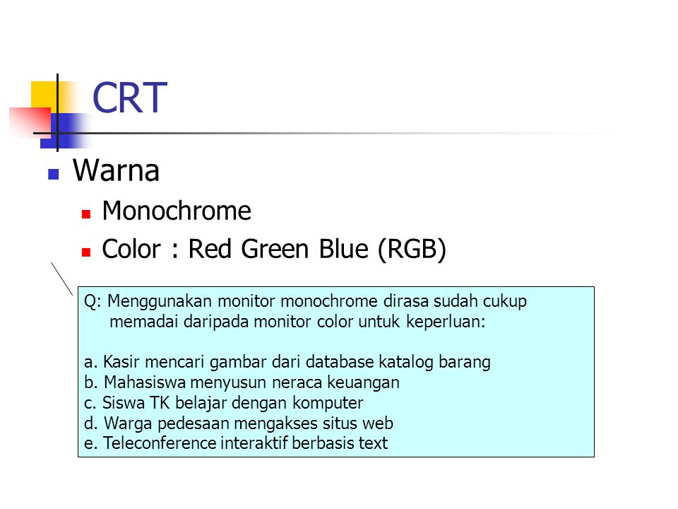 CRT Warna Monochrome Color : Red Green Blue (RGB)