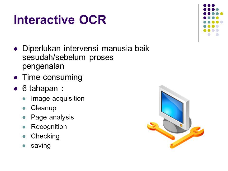 Interactive OCR Diperlukan intervensi manusia baik sesudah/sebelum proses pengenalan. Time consuming.