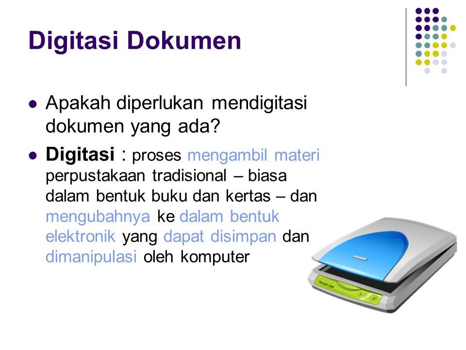 Digitasi Dokumen Apakah diperlukan mendigitasi dokumen yang ada