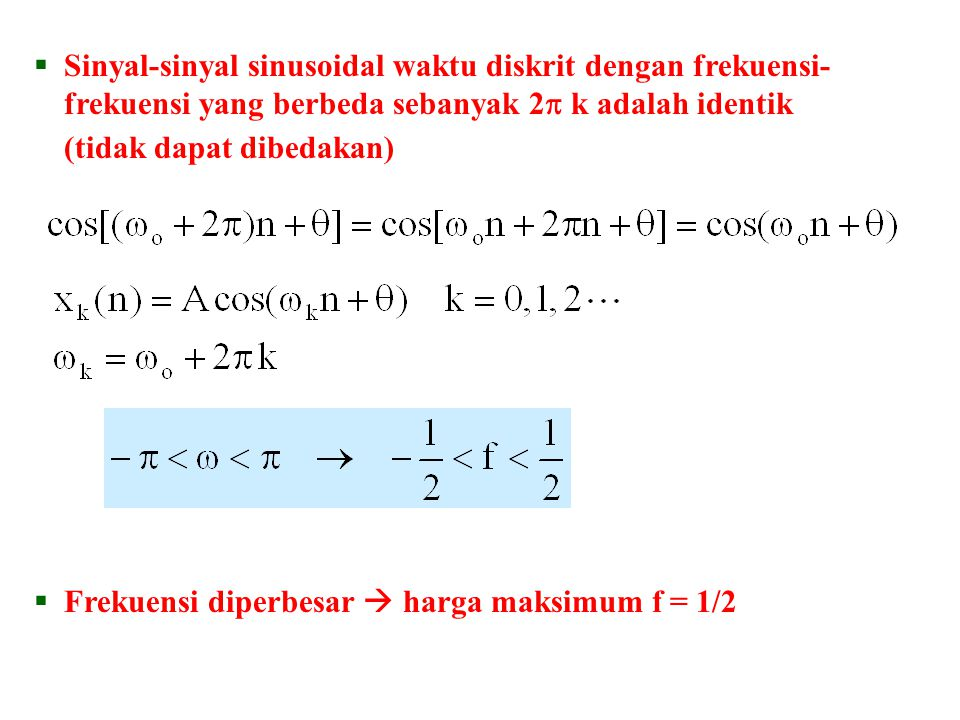 Sinyal-sinyal sinusoidal waktu diskrit dengan frekuensi-frekuensi yang berbeda sebanyak 2 k adalah identik (tidak dapat dibedakan)