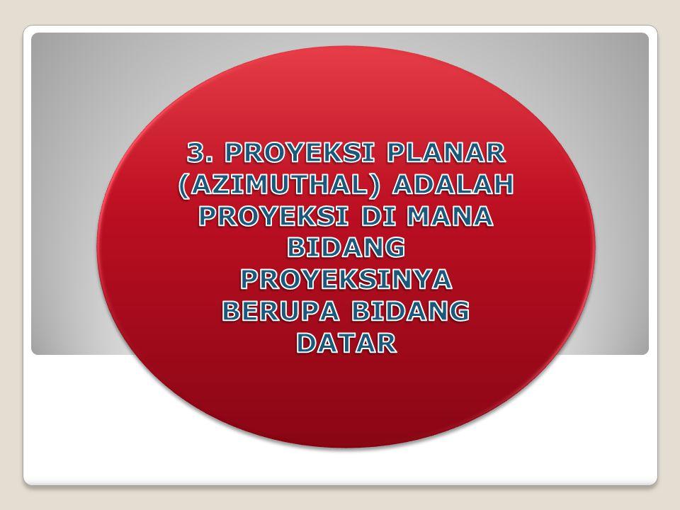 3. PROYEKSI PLANAR (AZIMUTHAL) ADALAH PROYEKSI DI MANA BIDANG PROYEKSINYA BERUPA BIDANG DATAR