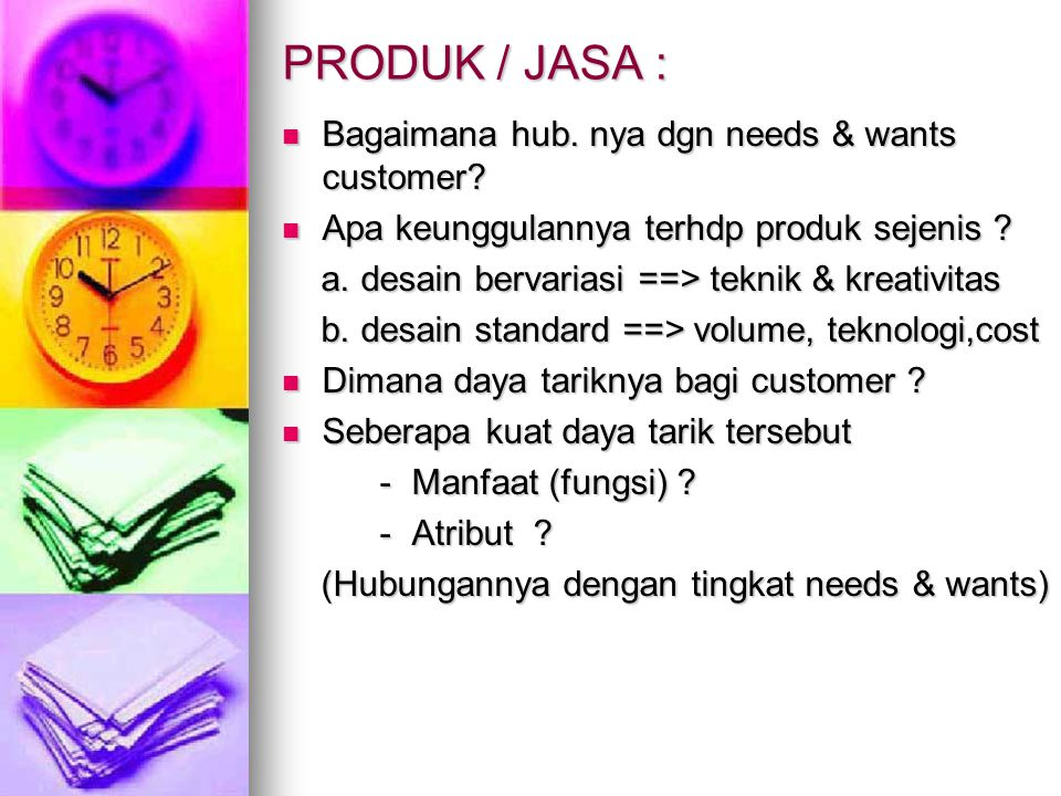 PRODUK / JASA : Bagaimana hub. nya dgn needs & wants customer