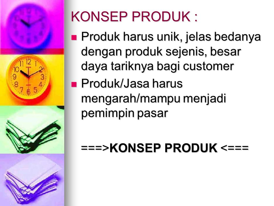 KONSEP PRODUK : Produk harus unik, jelas bedanya dengan produk sejenis, besar daya tariknya bagi customer.