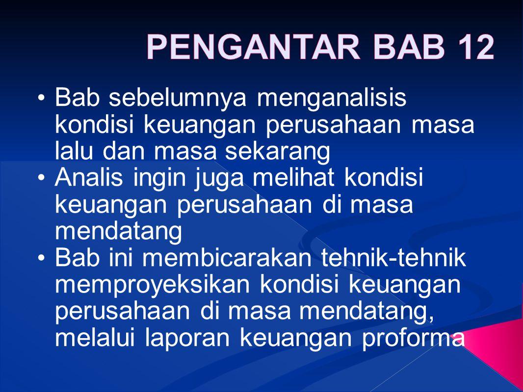 PENGANTAR BAB 12 Bab sebelumnya menganalisis kondisi keuangan perusahaan masa lalu dan masa sekarang.