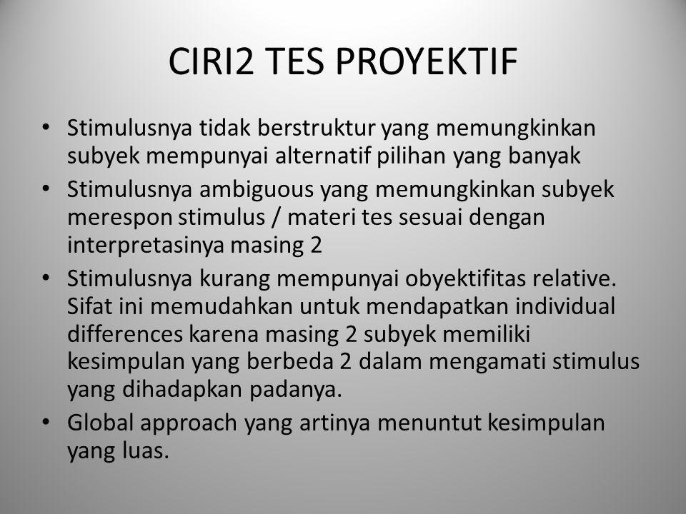 CIRI2 TES PROYEKTIF Stimulusnya tidak berstruktur yang memungkinkan subyek mempunyai alternatif pilihan yang banyak.