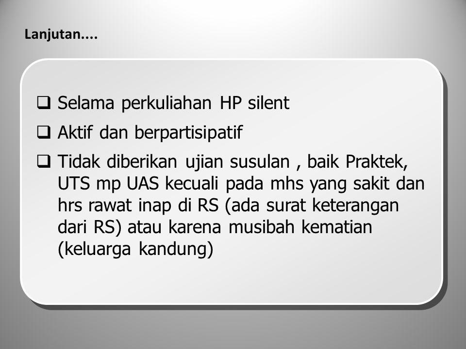 Selama perkuliahan HP silent Aktif dan berpartisipatif