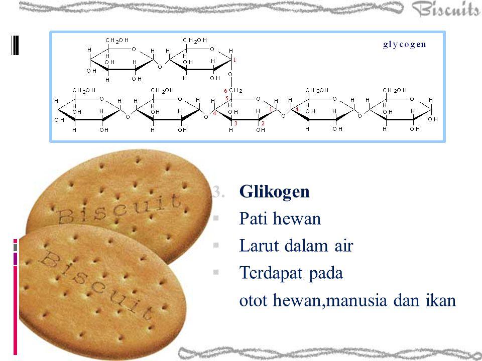 Glikogen Pati hewan Larut dalam air Terdapat pada otot hewan,manusia dan ikan