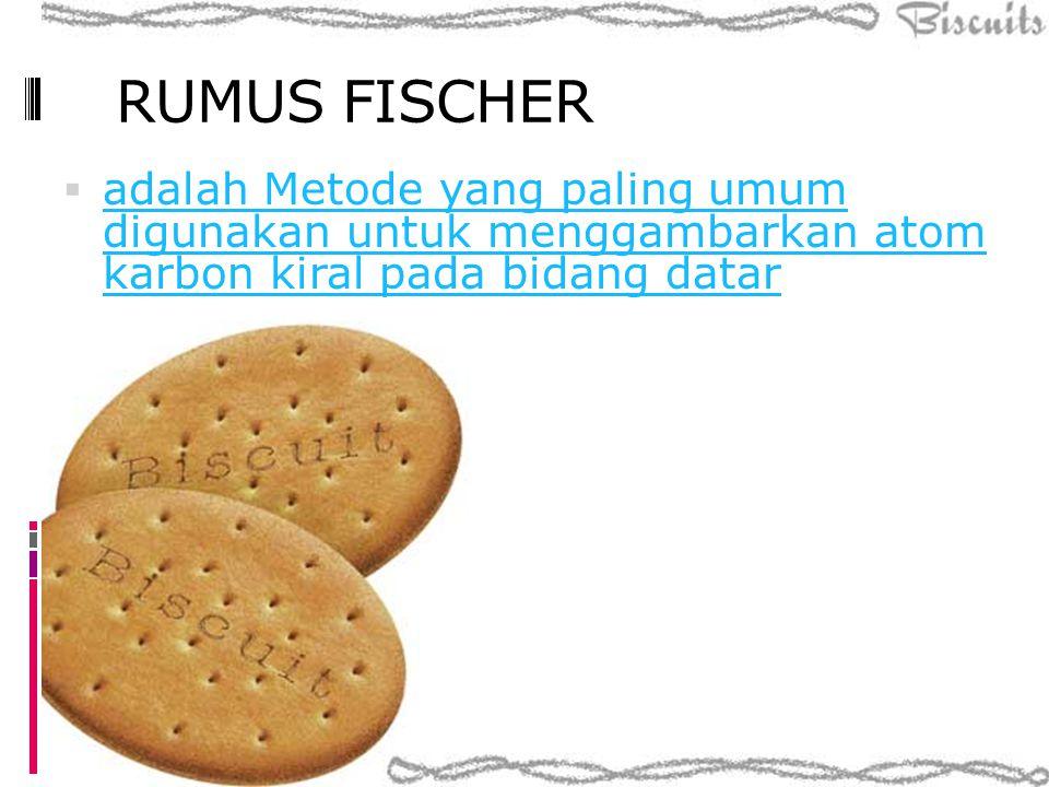 RUMUS FISCHER adalah Metode yang paling umum digunakan untuk menggambarkan atom karbon kiral pada bidang datar.