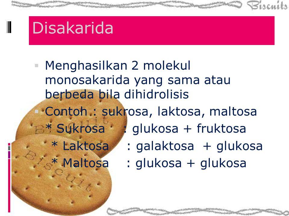 Disakarida Menghasilkan 2 molekul monosakarida yang sama atau berbeda bila dihidrolisis. Contoh : sukrosa, laktosa, maltosa.