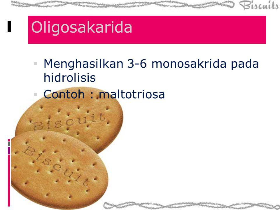 Oligosakarida Menghasilkan 3-6 monosakrida pada hidrolisis
