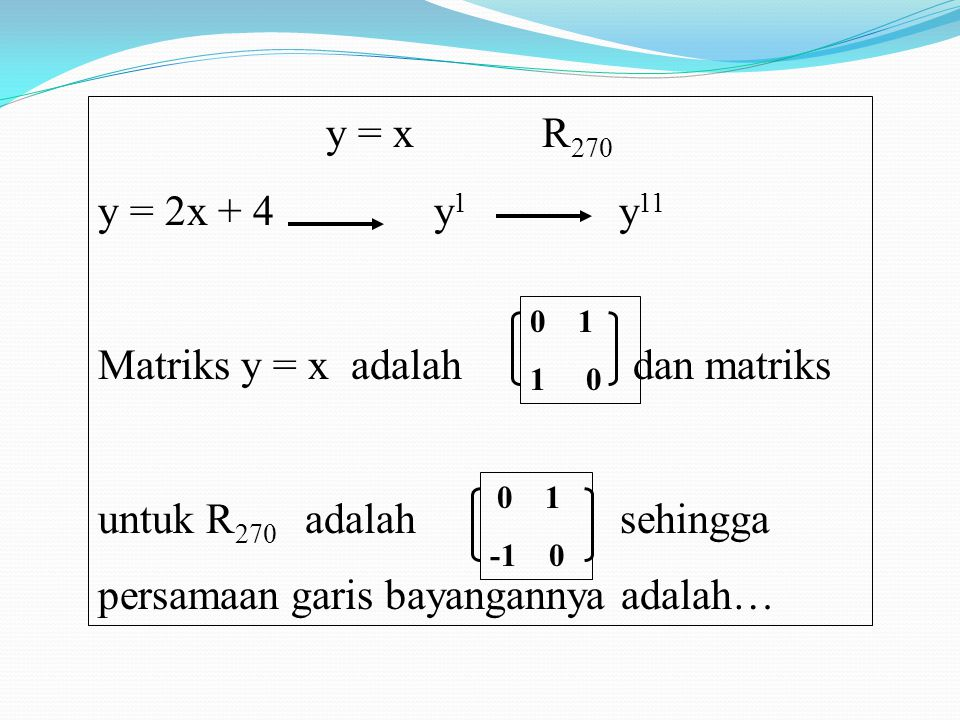 y = x R270 y = 2x + 4 y1 y11 Matriks y = x adalah dan matriks