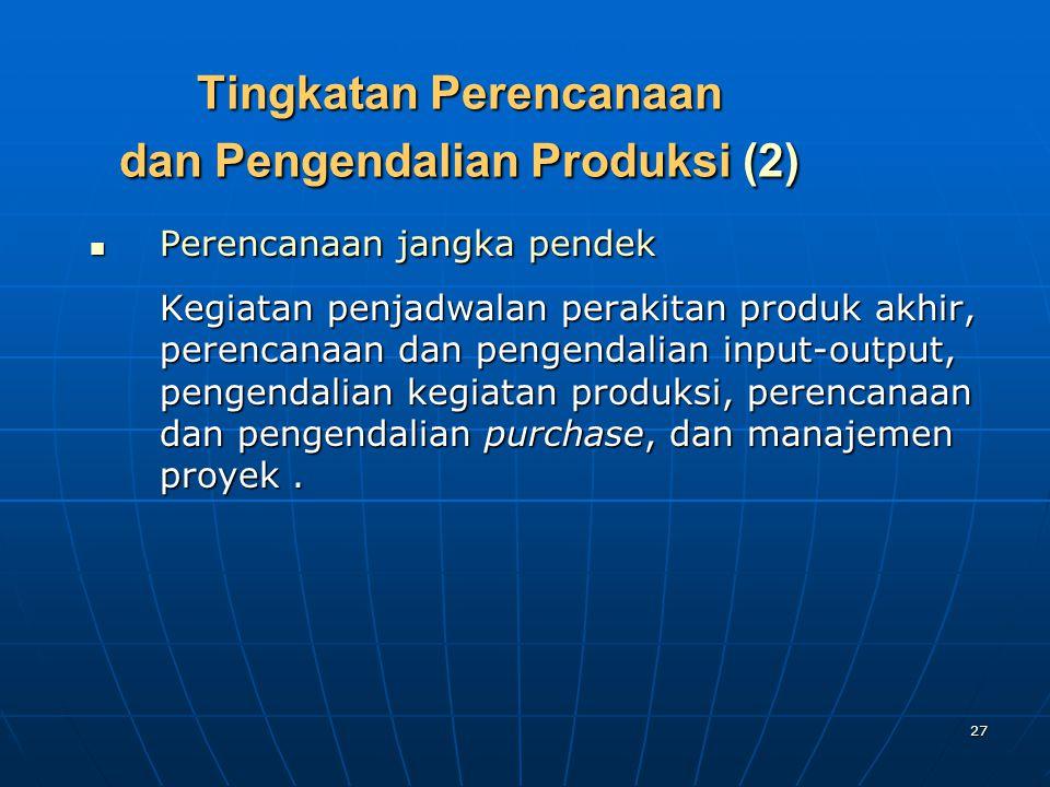 Tingkatan Perencanaan dan Pengendalian Produksi (2)