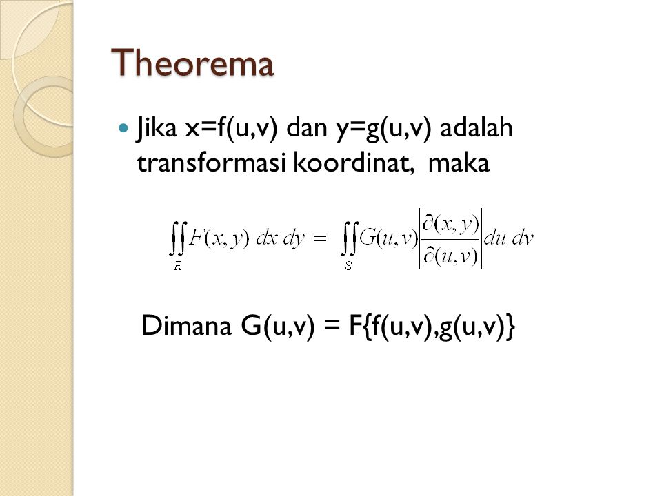 Theorema Jika x=f(u,v) dan y=g(u,v) adalah transformasi koordinat, maka.