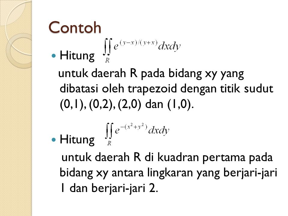 Contoh Hitung. untuk daerah R pada bidang xy yang dibatasi oleh trapezoid dengan titik sudut (0,1), (0,2), (2,0) dan (1,0).