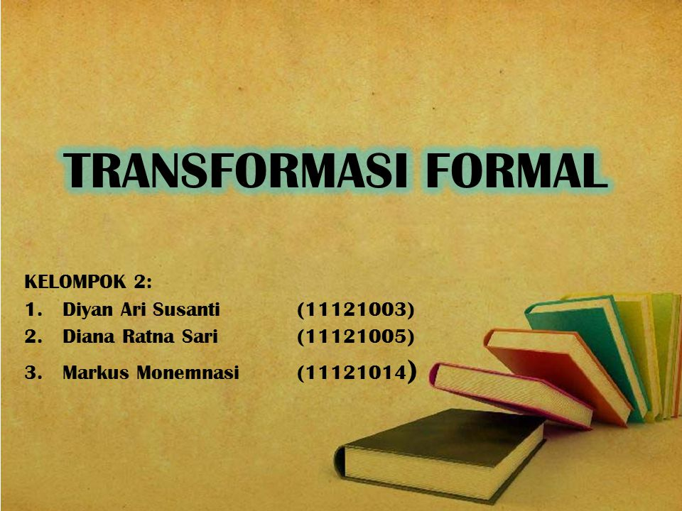 TRANSFORMASI FORMAL KELOMPOK 2: Diyan Ari Susanti (11121003)