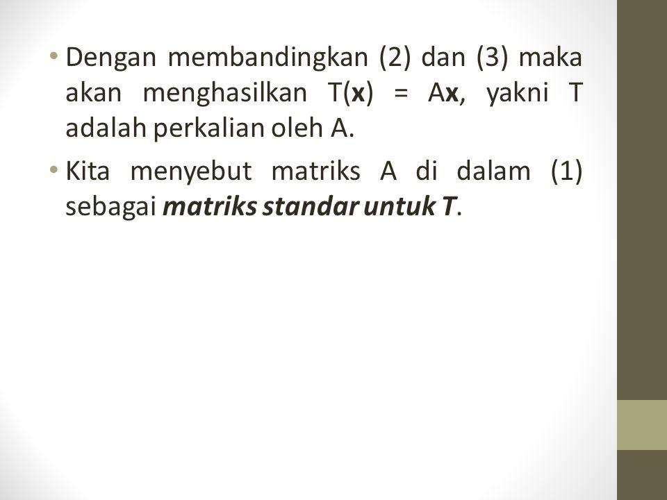 Dengan membandingkan (2) dan (3) maka akan menghasilkan T(x) = Ax, yakni T adalah perkalian oleh A.