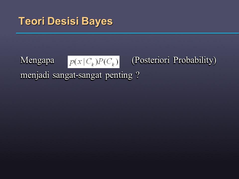 Teori Desisi Bayes Mengapa (Posteriori Probability)