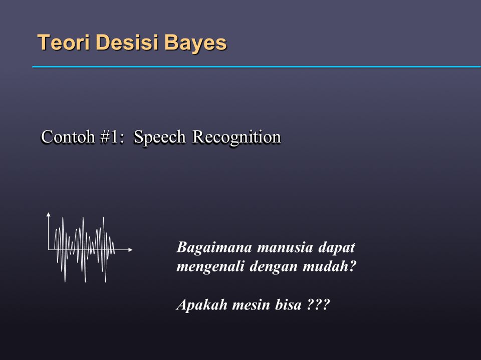 Teori Desisi Bayes Contoh #1: Speech Recognition