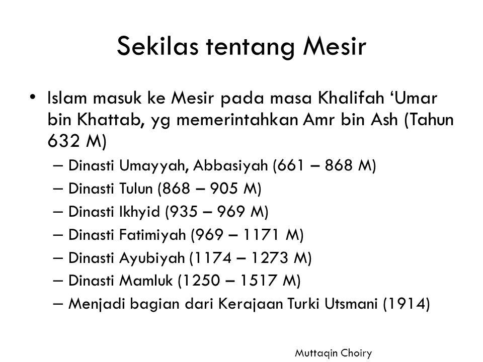 Sekilas tentang Mesir Islam masuk ke Mesir pada masa Khalifah 'Umar bin Khattab, yg memerintahkan Amr bin Ash (Tahun 632 M)