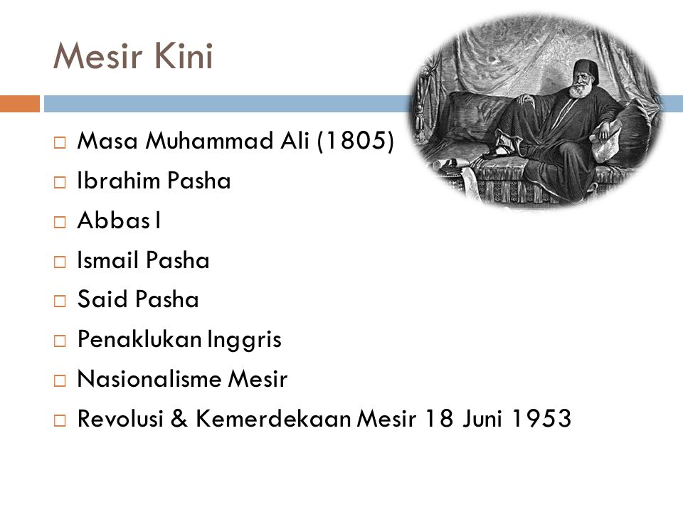 Mesir Kini Masa Muhammad Ali (1805) Ibrahim Pasha Abbas I Ismail Pasha