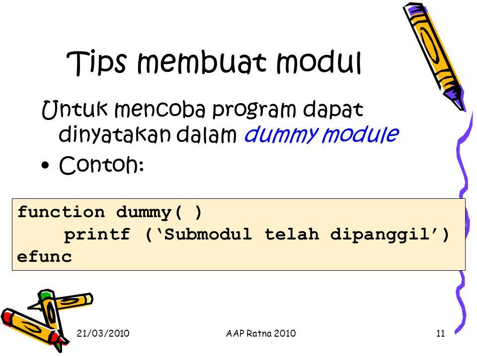 Tips membuat modul Untuk mencoba program dapat dinyatakan dalam dummy module. Contoh: function dummy( )