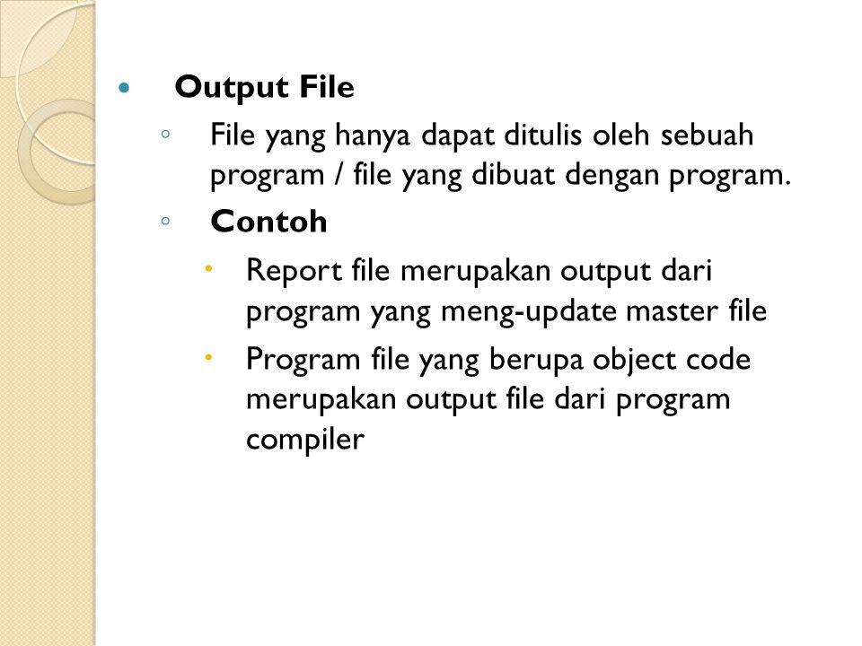 Output File File yang hanya dapat ditulis oleh sebuah program / file yang dibuat dengan program. Contoh.