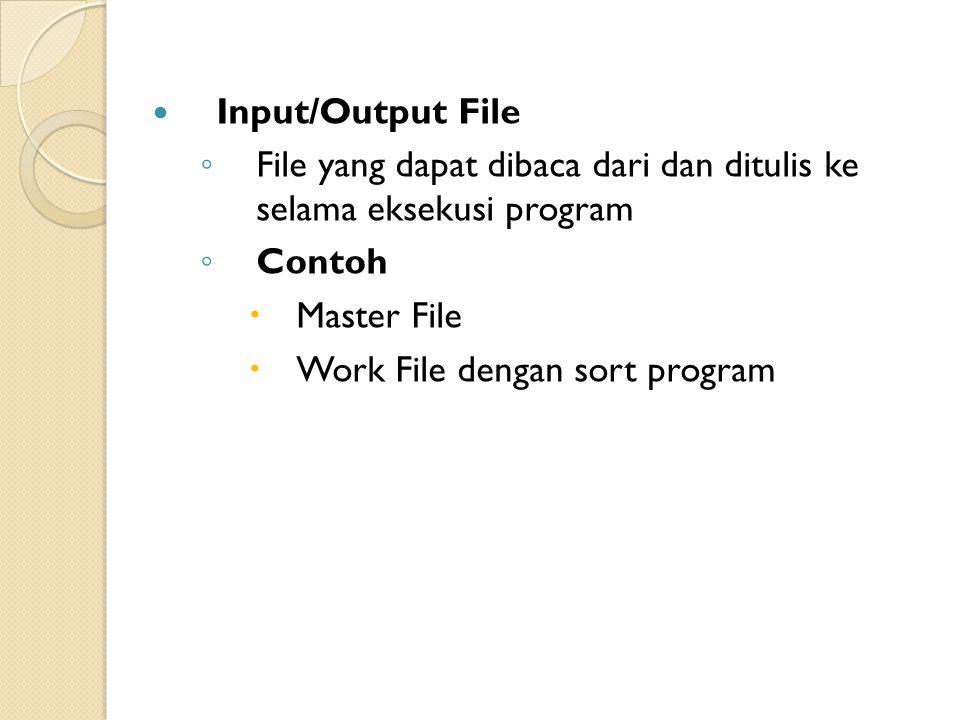Input/Output File File yang dapat dibaca dari dan ditulis ke selama eksekusi program. Contoh. Master File.