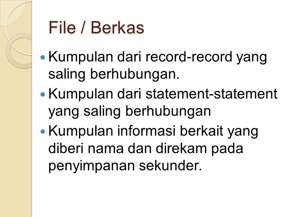 File / Berkas Kumpulan dari record-record yang saling berhubungan.