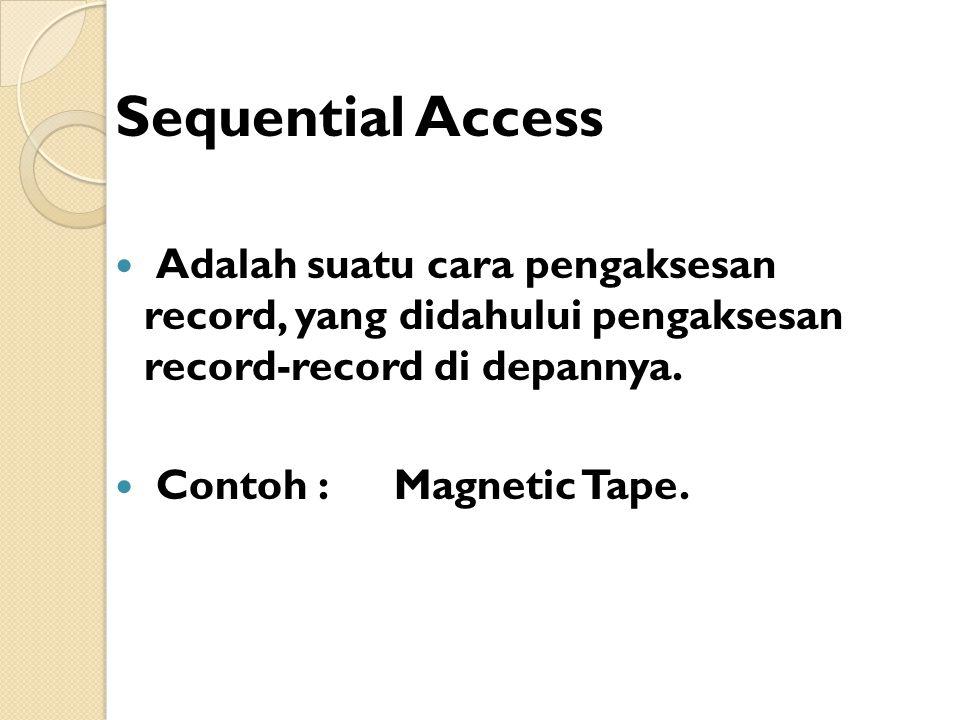 Sequential Access Adalah suatu cara pengaksesan record, yang didahului pengaksesan record-record di depannya.
