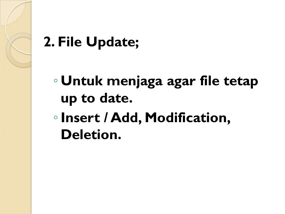 2. File Update; Untuk menjaga agar file tetap up to date. Insert / Add, Modification, Deletion.