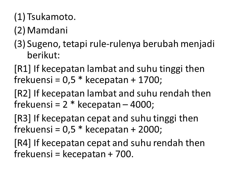 Tsukamoto. Mamdani. Sugeno, tetapi rule-rulenya berubah menjadi berikut: