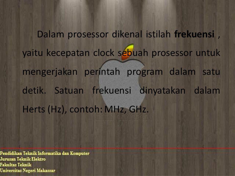 Dalam prosessor dikenal istilah frekuensi , yaitu kecepatan clock sebuah prosessor untuk mengerjakan perintah program dalam satu detik.