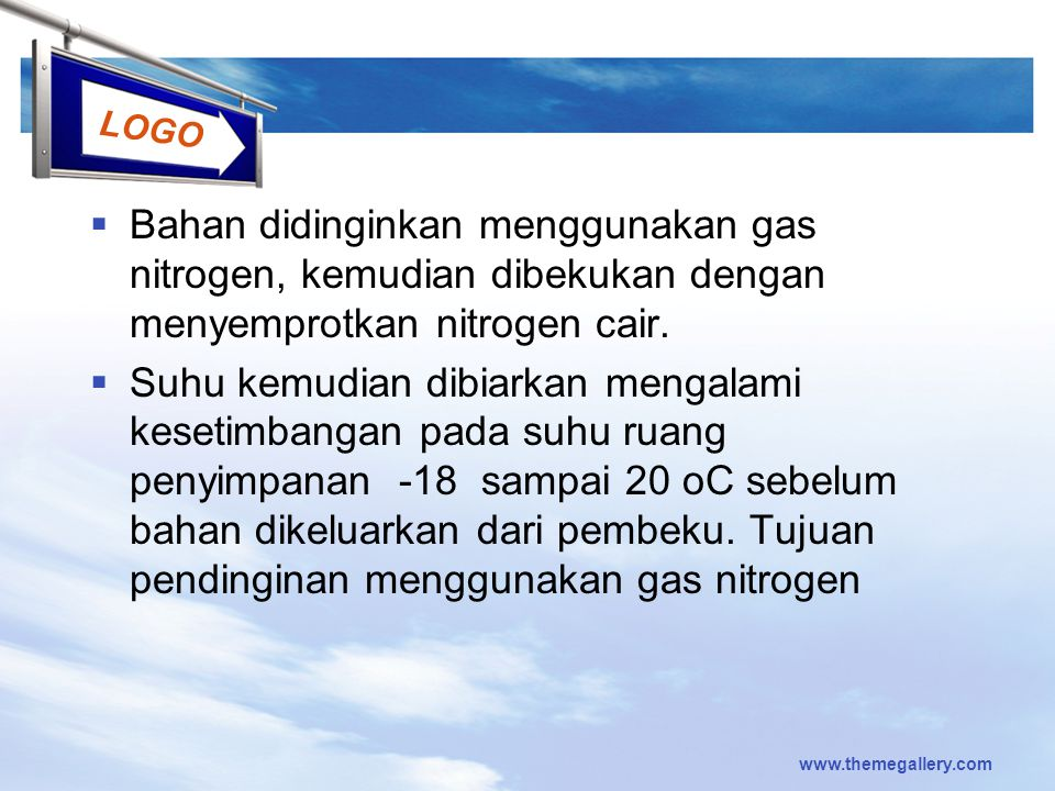 Bahan didinginkan menggunakan gas nitrogen, kemudian dibekukan dengan menyemprotkan nitrogen cair.