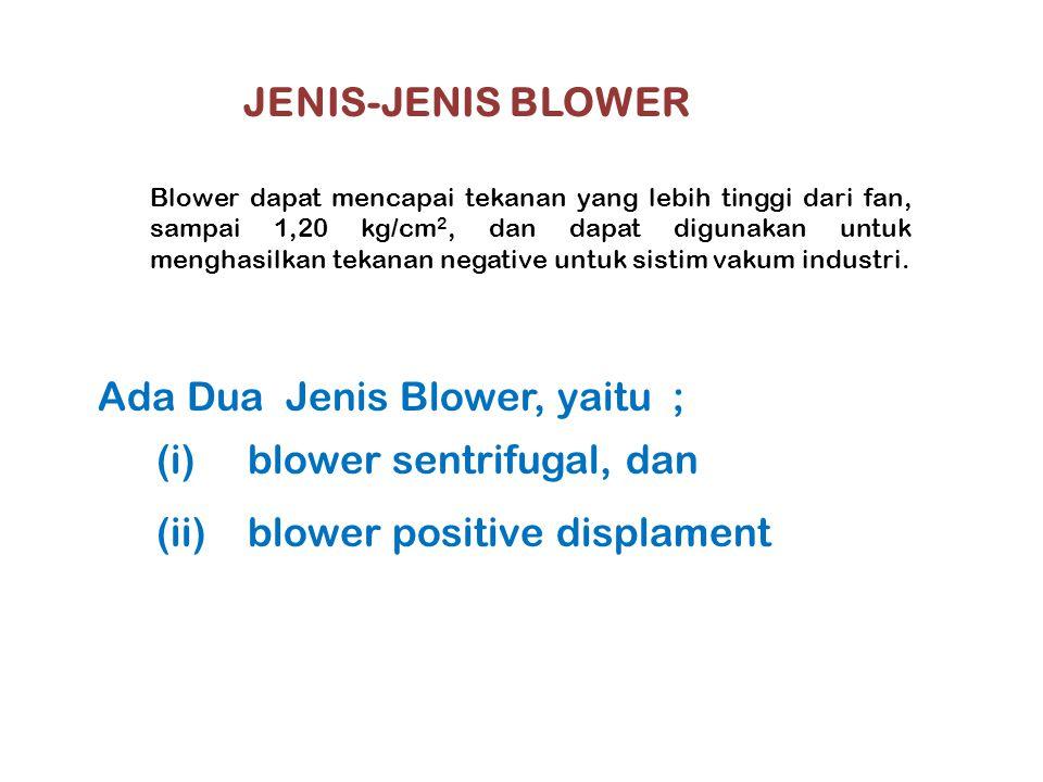 Ada Dua Jenis Blower, yaitu ; blower sentrifugal, dan