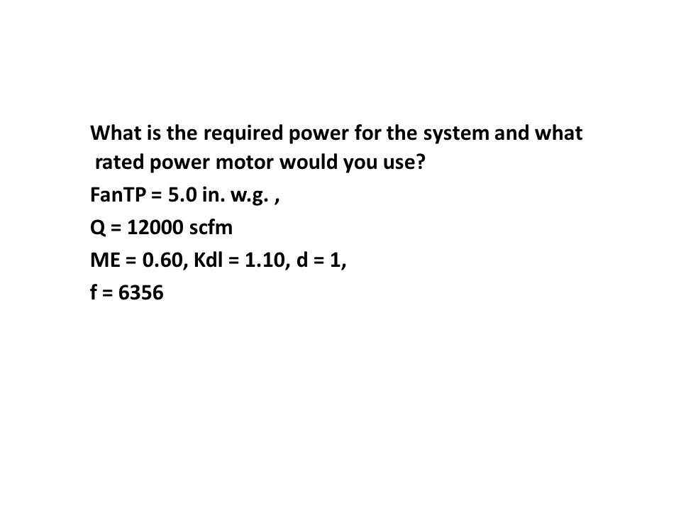 What is the required power for the system and what rated power motor would you use