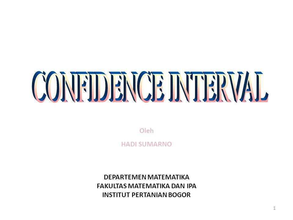 CONFIDENCE INTERVAL Oleh HADI SUMARNO DEPARTEMEN MATEMATIKA