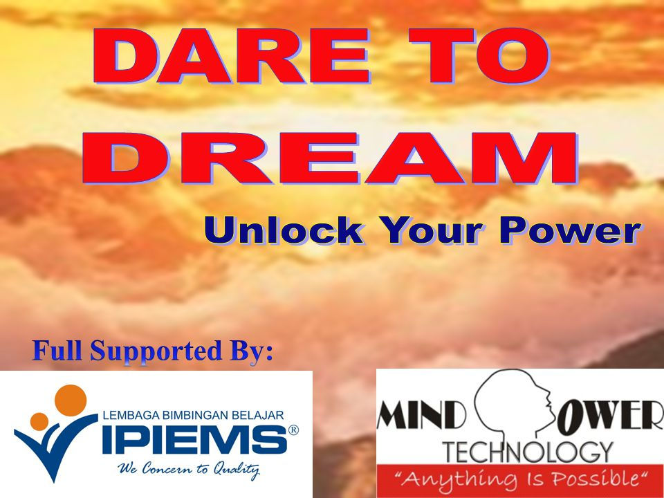 DARE TO DREAM Unlock Your Power Full Supported By: