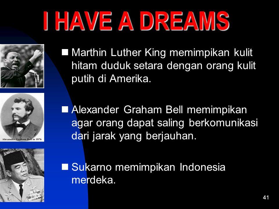 I HAVE A DREAMS Marthin Luther King memimpikan kulit hitam duduk setara dengan orang kulit putih di Amerika.