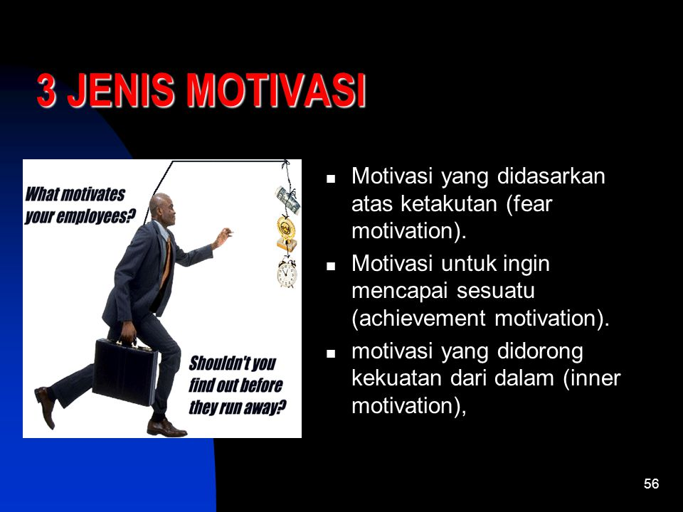 3 JENIS MOTIVASI Motivasi yang didasarkan atas ketakutan (fear motivation). Motivasi untuk ingin mencapai sesuatu (achievement motivation).