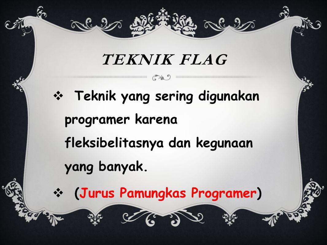 TEKnik flag Teknik yang sering digunakan programer karena fleksibelitasnya dan kegunaan yang banyak.