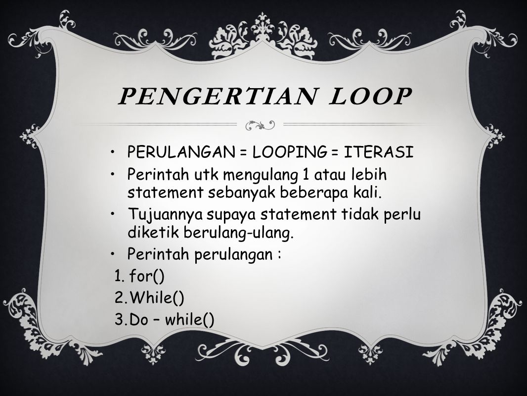 Pengertian LOOP PERULANGAN = LOOPING = ITERASI