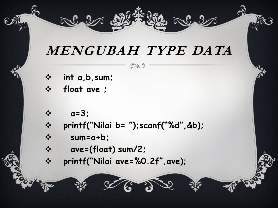 Mengubah type data int a,b,sum; float ave ; a=3;