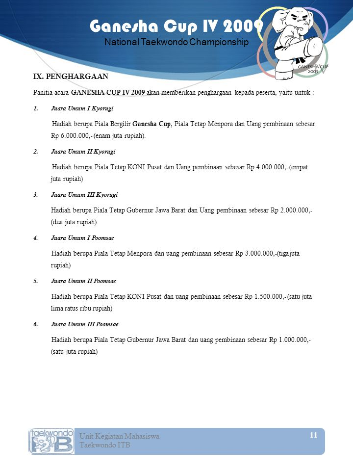 IX. PENGHARGAAN Panitia acara GANESHA CUP IV 2009 akan memberikan penghargaan kepada peserta, yaitu untuk :
