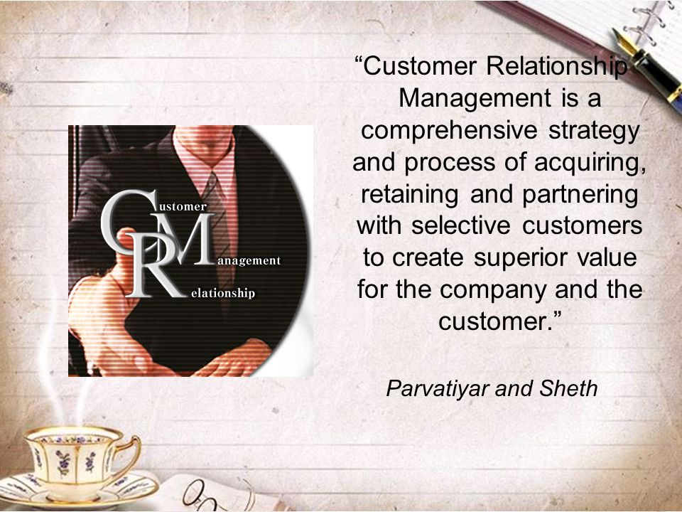 Customer Relationship Management is a comprehensive strategy and process of acquiring, retaining and partnering with selective customers to create superior value for the company and the customer.