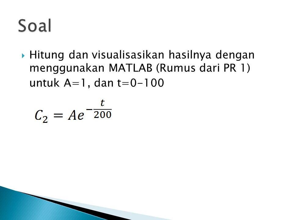 Soal Hitung dan visualisasikan hasilnya dengan menggunakan MATLAB (Rumus dari PR 1) untuk A=1, dan t=0-100.