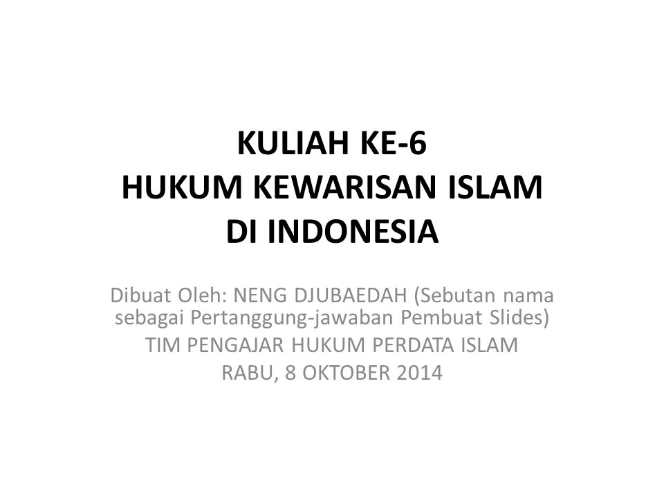 KULIAH KE-6 HUKUM KEWARISAN ISLAM DI INDONESIA