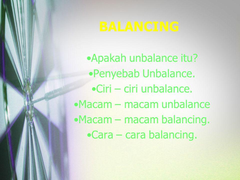 BALANCING Apakah unbalance itu Penyebab Unbalance.