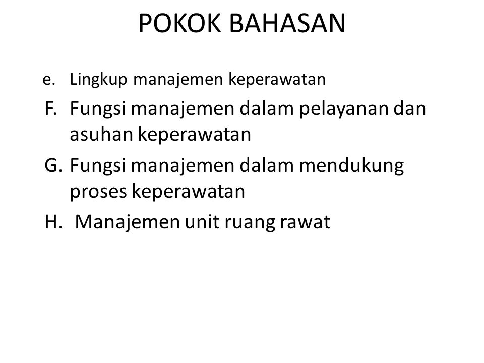 POKOK BAHASAN e. Lingkup manajemen keperawatan. F. Fungsi manajemen dalam pelayanan dan asuhan keperawatan.