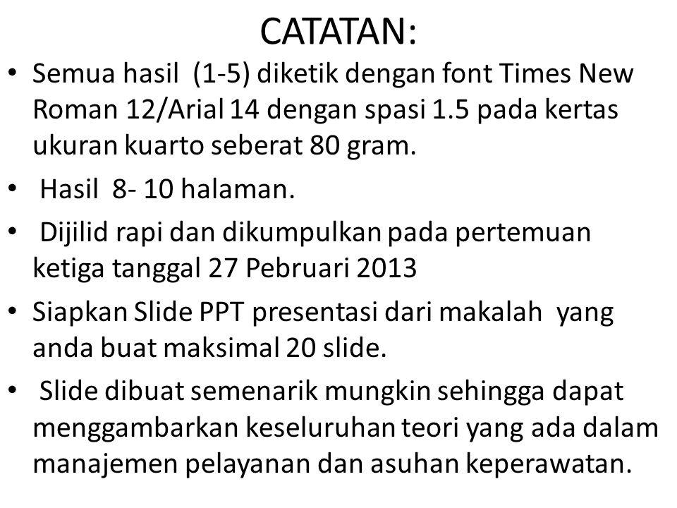 CATATAN: Semua hasil (1-5) diketik dengan font Times New Roman 12/Arial 14 dengan spasi 1.5 pada kertas ukuran kuarto seberat 80 gram.