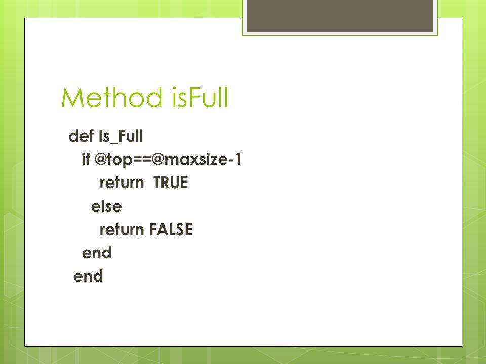 Method isFull def Is_Full if @top==@maxsize-1 return TRUE else return FALSE end